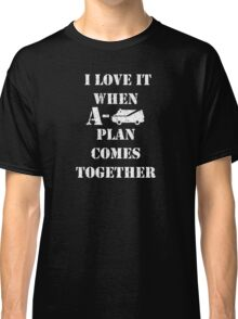 Love It When A Plan Comes Together Classic T-Shirt