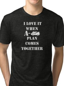Love It When A Plan Comes Together Tri-blend T-Shirt