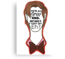 """""""We're all stories in the end."""" - Eleventh Doctor Canvas Print"""