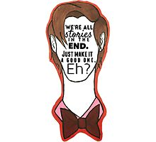 """We're all stories in the end."" - Eleventh Doctor Photographic Print"