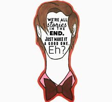 """""""We're all stories in the end."""" - Eleventh Doctor Unisex T-Shirt"""