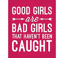 Good Girls Funny Quote Photographic Print