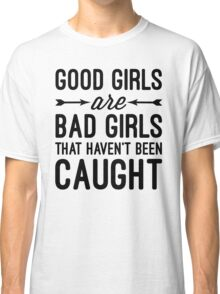 Good Girls Funny Quote Classic T-Shirt