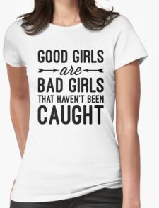Good Girls Funny Quote Womens Fitted T-Shirt