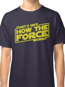 That's Not How the Force Works Classic T-Shirt