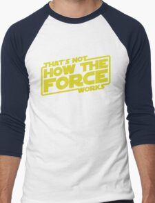 That's Not How the Force Works Men's Baseball ¾ T-Shirt