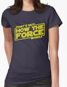 That's Not How the Force Works Womens Fitted T-Shirt
