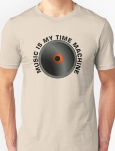 Music Is My Time Machine  Unisex T-Shirt