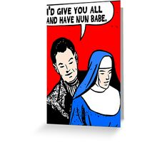 Funny Music - I'd Give You All and Have Nun Greeting Card