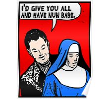 I'd Give You All and Have Nun Poster
