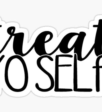 Treat Yo Self 2 Sticker