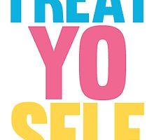 Treat Yo Self 3 (colorful) by emilystp23