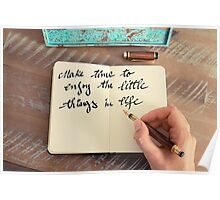 Motivational concept with handwritten text MAKE TIME TO ENJOY THE LITTLE THINGS IN LIFE Poster