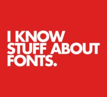 I Know Stuff About Fonts Kids Tee