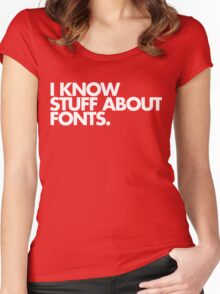 I Know Stuff About Fonts Women's Fitted Scoop T-Shirt
