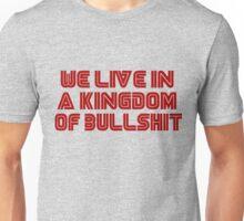 We live in a kingdom of bullshit Unisex T-Shirt