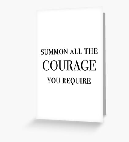 Summon All The Courage You Require (Black) Greeting Card