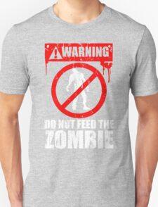 Do Not Feed The Zombie With Your Self T-Shirt