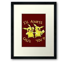 I'll Always Chu's You (! _ !) Framed Print
