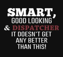 Smart, Good Looking & Dispatcher It Doesn't Get Any Better Than This! - Tshirts & Accessories by morearts