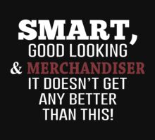 Smart, Good Looking & Merchandiser It Doesn't Get Any Better Than This! - Tshirts & Accessories by morearts