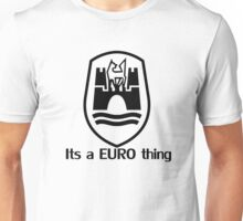 Its a Euro Thing Unisex T-Shirt