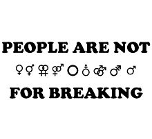 People Are Not For Breaking - Gender&Sexuality Photographic Print