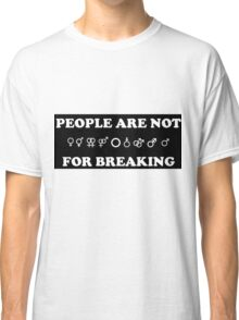 People Are Not For Breaking - Gender&Sexuality Classic T-Shirt