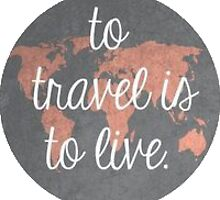 'To travel is to live' by amy97