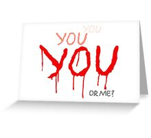 YOU or me? Greeting Card