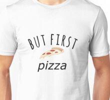 But first, pizza Unisex T-Shirt