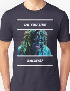 Do You Like Baileys? Unisex T-Shirt