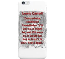 Contrariwise Continued Tweedledee - L Carroll iPhone Case/Skin