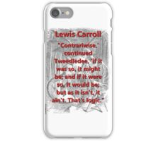 Contrariwise Continued Tweedledee - L Carroll iPhone Case/Skin