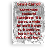 Contrariwise Continued Tweedledee - L Carroll Canvas Print