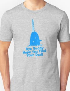 Bye Buddy! Hope You Find Your Dad! T-Shirt