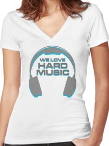 We Love Hard Music Quote Women's Fitted V-Neck T-Shirt