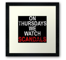 On Thursdays we watch scandals for dark Framed Print