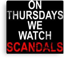 On Thursdays we watch scandals for dark Canvas Print