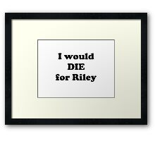 I Would Die for Riley Framed Print