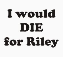I Would Die for Riley by RDPW