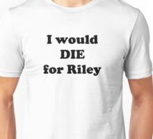 I Would Die for Riley Unisex T-Shirt