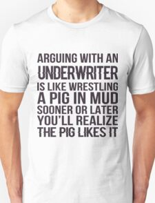 Arguing With An Underwriter Is Like Wrestling A Pig In Mud Sooner Or Later You'll Realize The Pig Likes It - Tshirts & Hoodies T-Shirt