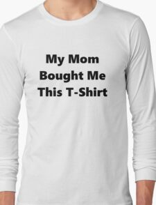 My Mom Bought Me This T-Shirt Long Sleeve T-Shirt