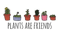 Plants Are Friends by happysoul