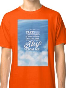 You Can't Take the Sky From Me - Blue Sky Classic T-Shirt
