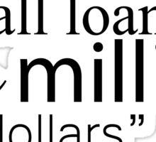 small loan of a million dollars design Sticker