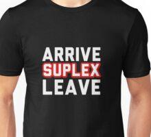 Arrive Suplex Leave Unisex T-Shirt