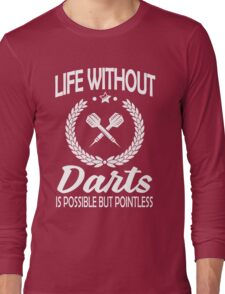 Life without darts is possible but pointless Long Sleeve T-Shirt