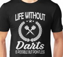 Life without darts is possible but pointless Unisex T-Shirt